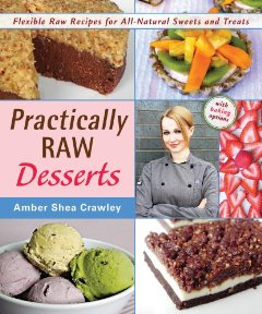 Practically Raw Desserts by Amber Shea Crawley
